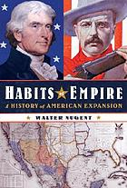 Habits of empire : a history of American expansion