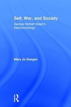 Self, war, & society : George Herbert Mead's macrosociology