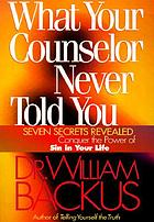What your counselor never told you : seven secrets revealed--conquer the power of sin in your life