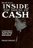 My 33 years inside the House of Cash : a special tribute to my closest friends, Johnny, June, and Mother Maybelle