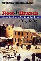 Root & branch : African Americans in New York and east Jersey, 1613-1863