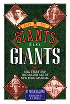 When the Giants were giants : Bill Terry and the golden age of New York baseball