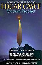 Edgar Cayce : modern prophet : four complete books
