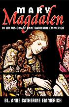 Mary Magdalen : in the visions of Anne Catherine Emmerich