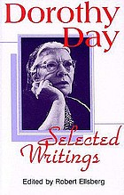 By little and by little : the selected writings of Dorothy Day Dorothy Day, selected writings : By little and by little