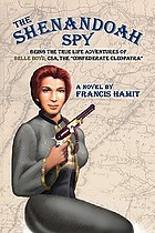 The Shenandoah spy : [being the true life adventures of Belle Boyd, CSA, the Confederate Cleopatra] : a novel