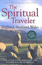 The spiritual traveler : England, Scotland, Wales : the guide to sacred sites and pilgrim routes in Britain