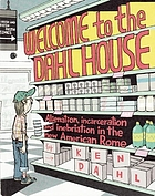 Welcome to the Dahl house, or, Alienation, incarceration & inebriation in the new American Rome. A jolly rumpustime diversion for every ailing tot and mentally deficient adult