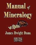 Manual of mineralogy : including observations on mines, rocks, reduction of ores, and the applications of the science to the arts, with 260 illustrations : designed for the use of schools and colleges