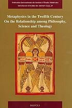 Metaphysics in the twelfth century : on the relationship among philosophy, science, and theology