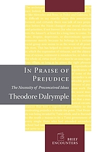 In praise of prejudice : the necessity of preconceived ideas