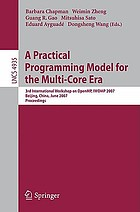 A practical programming model for the multi-core era : 3rd International Workshop on OpenMP, IWOMP 2007, Beijing, China, June 3-7, 2007 ; proceedings