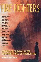 Fire fighters : stories of survival from the front lines of firefighting