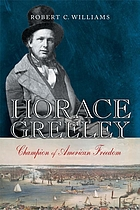 Horace Greeley : champion of American freedom