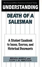 "Understanding Death of a salesman : a student casebook to issues, sources, and historical documentsUnderstanding 7FDeath of a salesman"" : a student casebook to issues, sources, and historical documents"