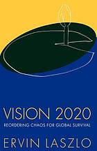 Vision 2020 : reordering chaos for global survival