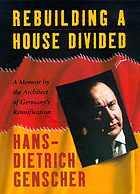 Rebuilding a house divided : a memoir by the architect of Germany's reunification