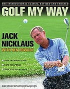 Golf my way : the instructional classic, revised and updated
