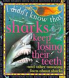 I didn't know that sharks keep losing their teeth