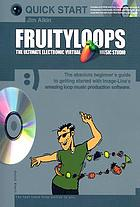 Fruityloops : the ultimate electronic virtual music studio
