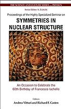 Proceedings of the Highly Specialized Seminar on Symmetries in Nuclear Structure : an occasion to celebrate the 60th birthday of Francesco Iachello, Erice, Italy, 23-30 March, 2003