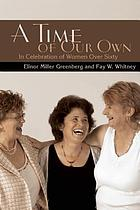Time of our own : in celebration of women over sixty