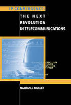 IP convergence : the next revolution in telecommunications