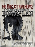No direction home : the life and music of Bob Dylan