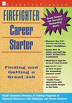 Firefighter career starter : [finding and getting a great job]