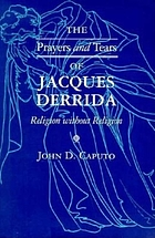 The prayers and tears of Jacques Derrida : religion without religion