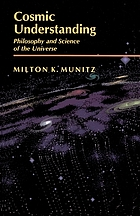 Cosmic understanding : philosophy and science of the universe