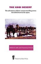 The Gobi Desert : the adventures of three women travelling across the Gobi Desert in the 1920s