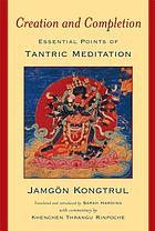 Creation & completion : essential points of tantric meditation