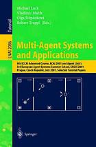 Multi-Agent Systems and Applications 9th ECCAI Advanced Course, ACAI 2001 and Agent Link's 3rd European Agent Systems Summer School, EASSS 2001 Prague, Czech Republic, July 2-13, 2001 Selected Tutorial Papers