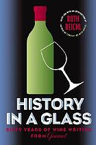 History in a glass : sixty years of wine writing from Gourmet
