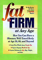Fat to firm at any age : how you can have a slimmer, well-toned body at age 30, 40, and beyond