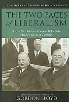 The two faces of liberalism : how the Hoover-Roosevelt debate shapes the 21st century