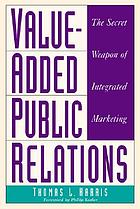 Value-added public relations : the secret weapon of integrated marketing