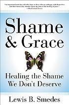 Shame and grace : healing the shame we don't deserve