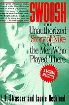 Swoosh : the unauthorized story of Nike, and the men who played there