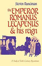 The Emperor Romanus Lecapenus and his reign; a study of tenth-century Byzantium