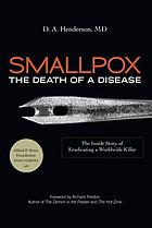 Smallpox : the death of a disease : the inside story of eradicating a worldwide killer