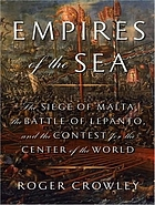 Empires of the sea the siege of Malta, the battle of Lepanto, and the contest for the center of the world