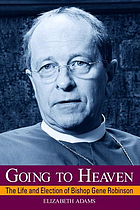 Going to heaven : the life and election of Bishop Gene Robinson