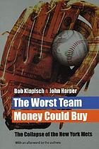 The worst team money could buy : the collapse of the New York Mets