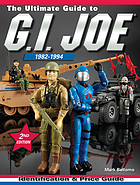 The ultimate guide to G.I. Joe, 1982-1994 : identification & price guide