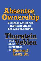 Absentee ownership and business enterprise in recent times; the case of America