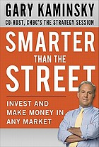 Smarter than the Street : how to invest and make money in any market