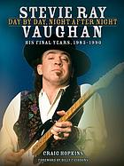 Stevie Ray Vaughan : day by day, night after night, his final years, 1983-1990