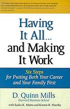 Having it all-- and making it work : six steps for putting both your career and your family first